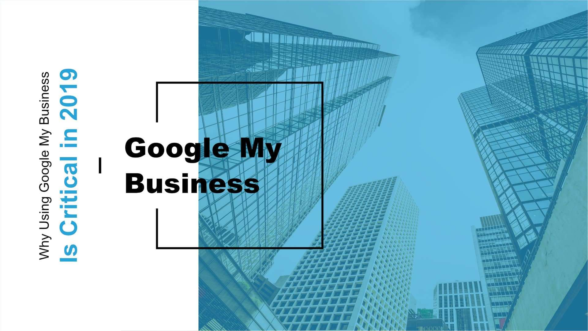 Why a Google My Business Page is Critical in 2019 Featured Image