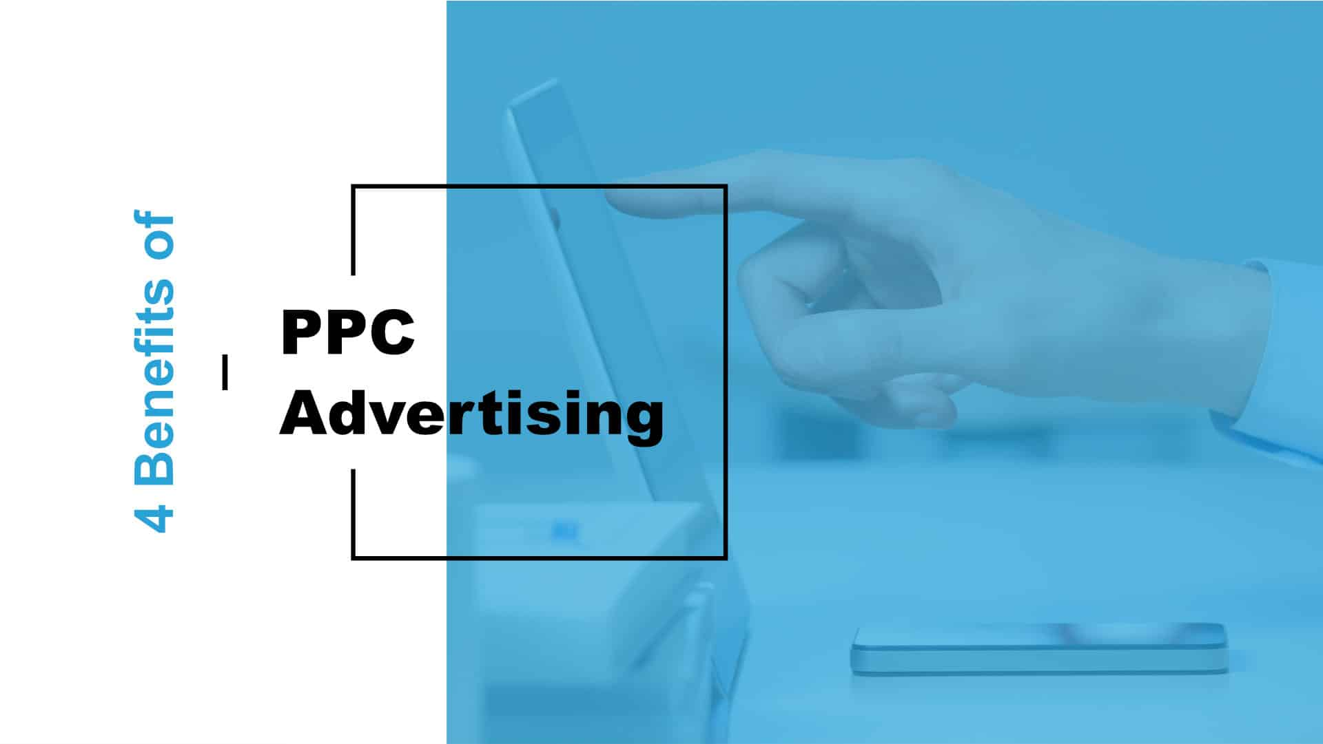 4 Benefits of PPC Advertising Featured Image