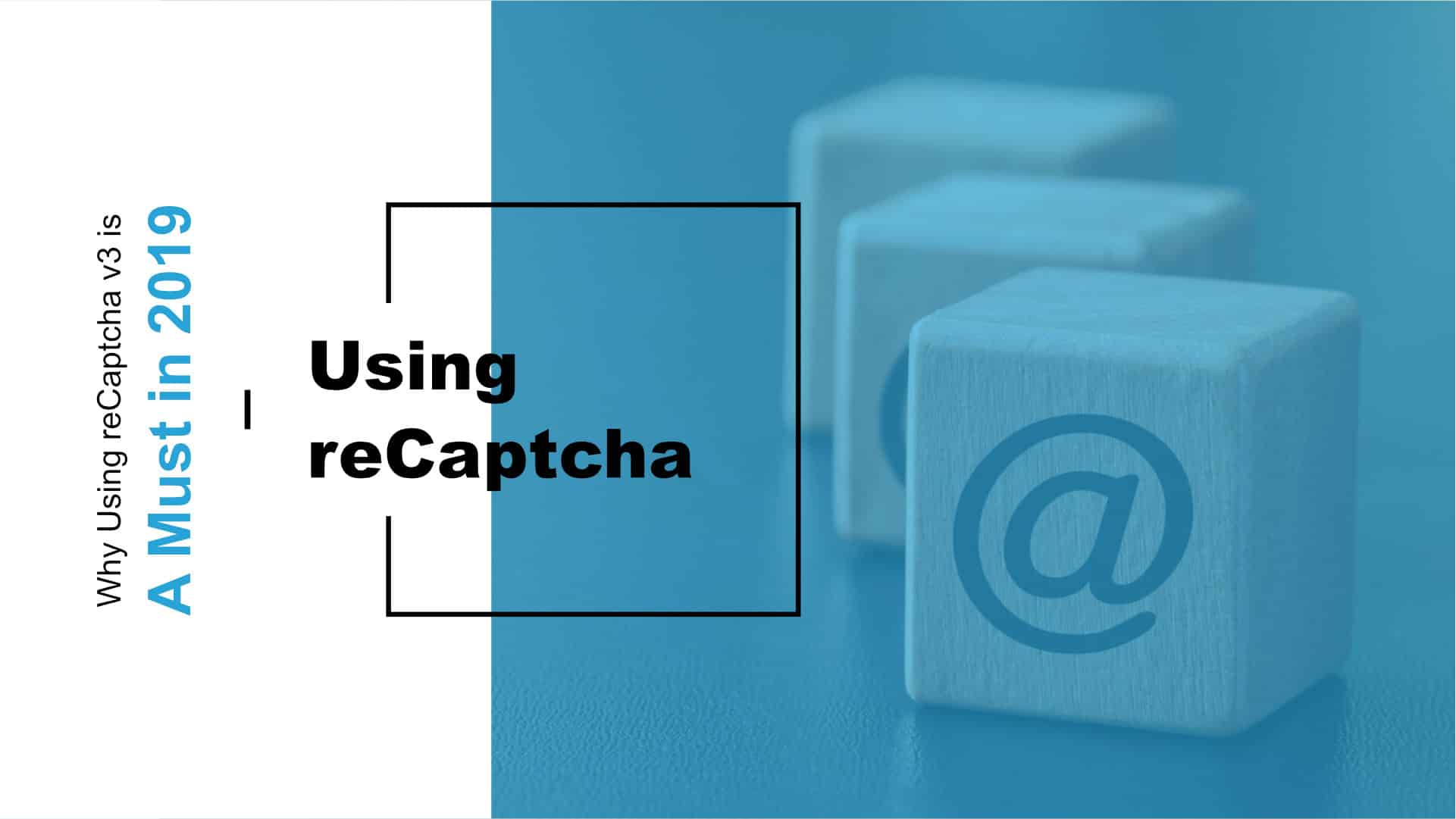 Why Using reCaptcha v3 Is A Must For Your Business in 2019 Featured Image