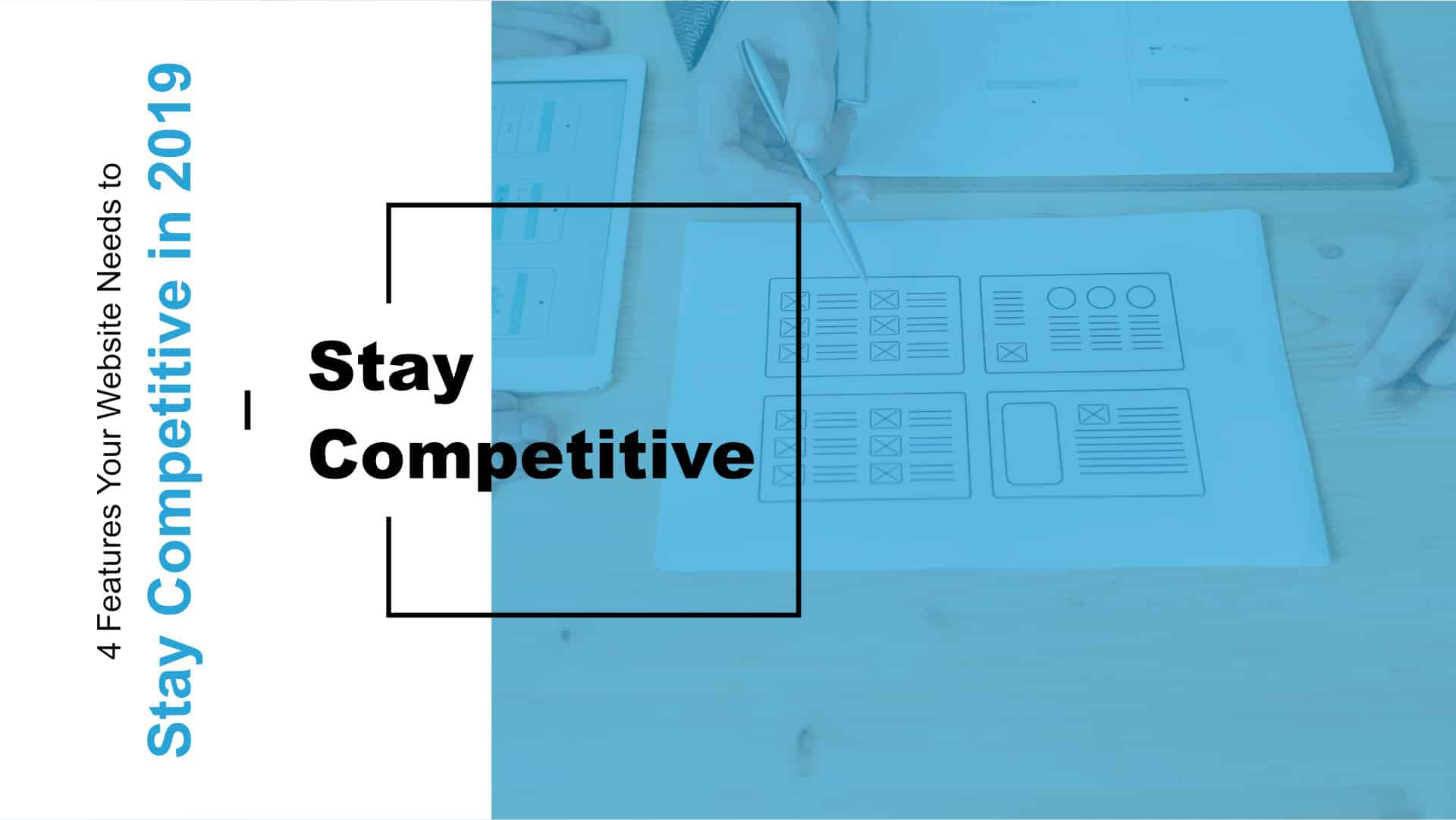 4 Features Your Website Needs to Stay Competitive in 2019 Featured Image