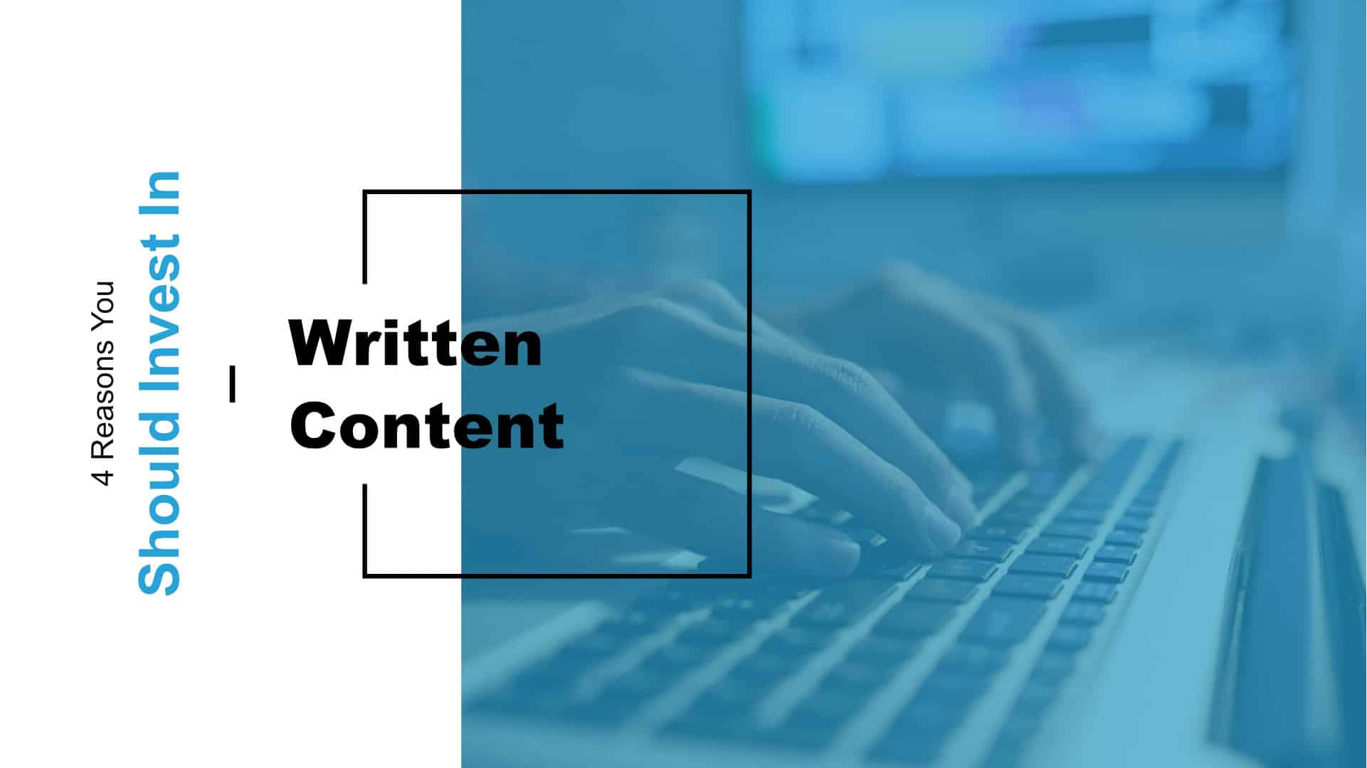 4 Reasons You Should Invest in Written Content Featured Image