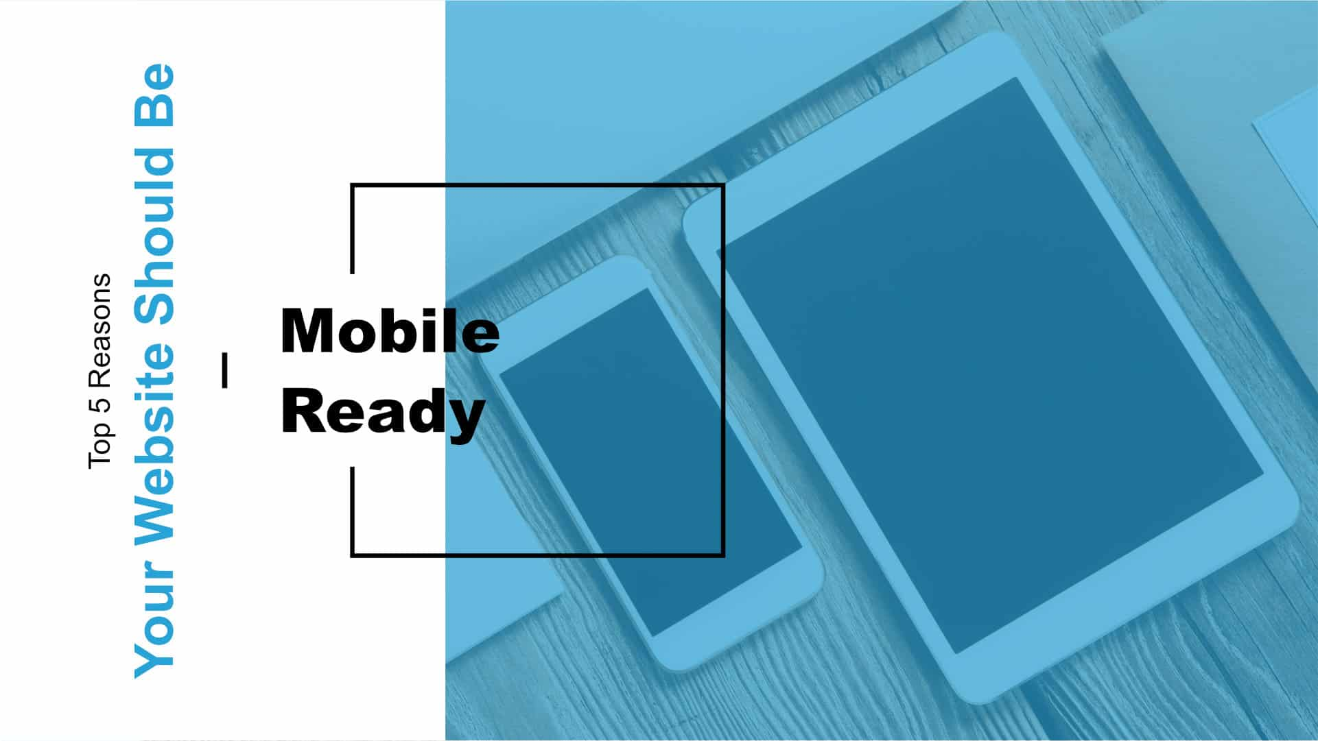 Top 5 Reasons Your Website Needs to be Mobile Ready Featured Image